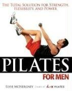 Pilates for Men: The Total Solution for Strength, Flexibility and Power
